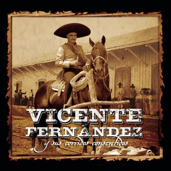 VICENTE FERNANDEZ Y SUS CORRIDOS CONSENTVICENTE FERNANDEZ Y SUS CORRIDOS CONSENT, , hi-res