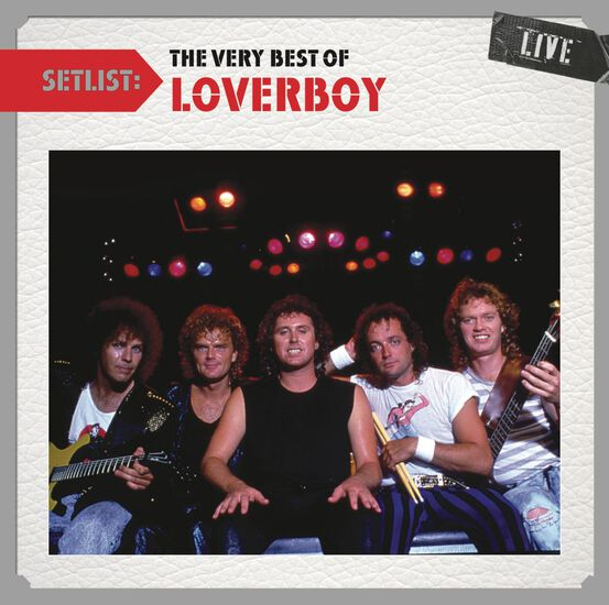 SETLIST: THE VERY BEST OF LOVERBOY LIVESETLIST: THE VERY BEST OF LOVERBOY LIVE, , hi-res