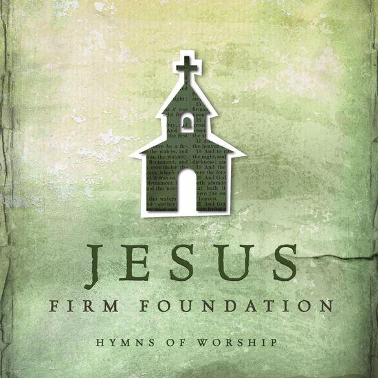 JESUS, FIRM FOUNDATION: HYMNS OF WORSHIPJESUS, FIRM FOUNDATION: HYMNS OF WORSHIP, , hi-res
